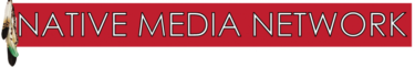 Native Media Network – Indian Country 24/7